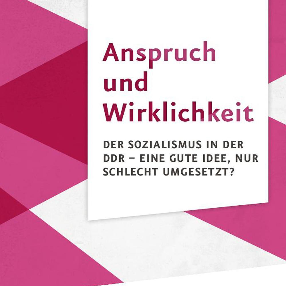 """Aufgabenkarte """"Anspruch und Wirklichkeit. Der Sozialismus in der DDR – eine gute Idee, nur schlecht umgesetzt?"""""""